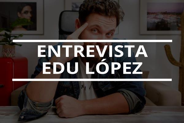 entrevista a edu lópez