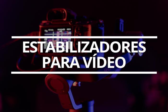 estabilizadores para vídeo