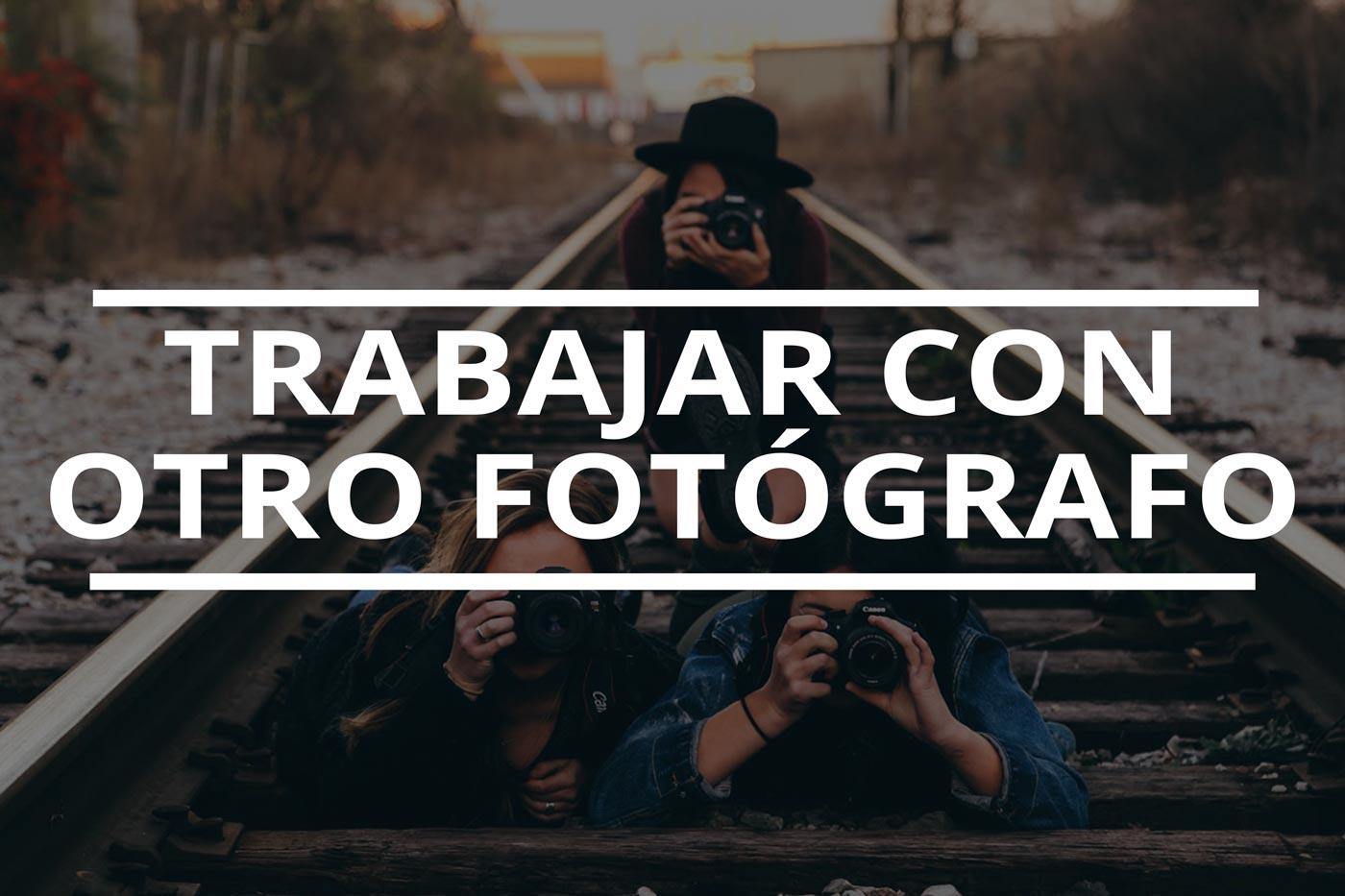 Trabajar con otro fotógrafo o ayudante