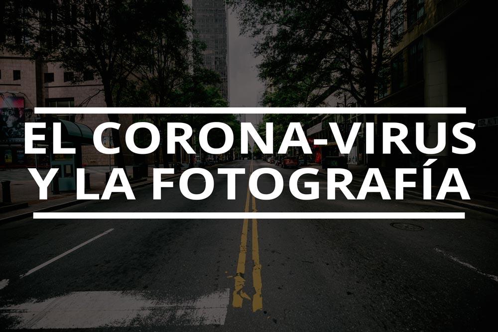 El coronavirus y la fotografía, ¿como nos afecta?
