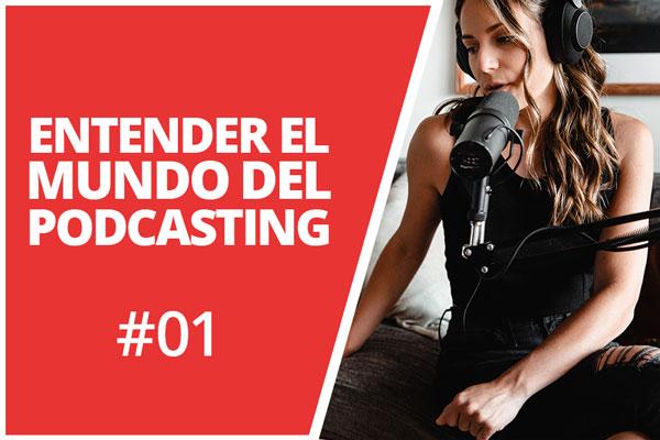 Entender el mundo del podcasting