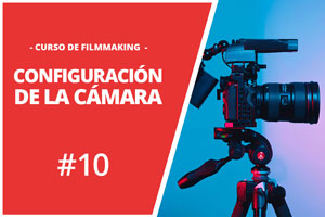 FILMMAKING-10-CONFIGURACION-DE-LA-CÁMARA-PARA-VIDEO